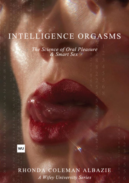 Intelligence Orgasms : The Science of Oral Pleasure and Smart Sex Book by Rhonda Coleman Albazie