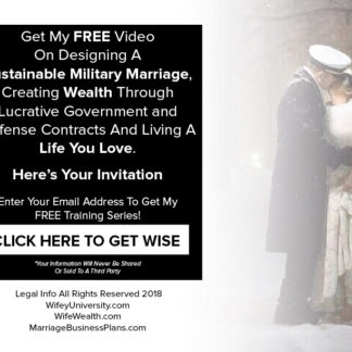 Wifey University FREE Video On Designing A Sustainable Military Marriage And Creating Wealth Through Lucrative Government and Defense Contracts And Living A Life You Love